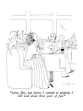 """Sorry, Eric, but before I commit to anybody I still need about three year…"" - New Yorker Cartoon Premium Giclee Print by Richard Cline"