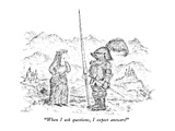 """When I ask questions, I expect answers!"" - New Yorker Cartoon Premium Giclee Print by Edward Koren"