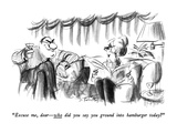 """""""Excuse me, dear—who did you say you ground into hamburger today"""" - New Yorker Cartoon Premium Giclee-trykk av Donald Reilly"""