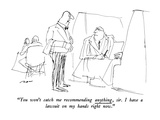 """You won't catch me recommending anything, sir. I have a lawsuit on my han…"" - New Yorker Cartoon Premium Giclee-trykk av Al Ross"