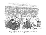 """My wife is all in the eye of the beholder."" - New Yorker Cartoon Premium Giclee Print by Robert Weber"