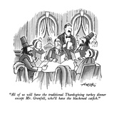 """All of us will have the traditionial Thanksgiving turkey dinner except Mr…"" - New Yorker Cartoon Premium Giclee Print by Henry Martin"