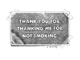 "Label ""Thank You For Thanking Me For Not Smoking"". - New Yorker Cartoon Premium Giclee Print by Ann McCarthy"