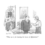 """That one is for learning the lesson of Afghanistan."" - New Yorker Cartoon Regular Giclee Print by Dana Fradon"