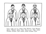 Left to right, top row: Arthur Tyler Winston, Tyler Winston Arthur, Winsto… - New Yorker Cartoon Premium Giclee Print by Tom Cheney