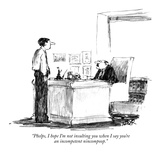 """Phelps, I hope I'm not insulting you when I say you're an incompetent nin…"" - New Yorker Cartoon Premium Giclee Print by Robert Weber"
