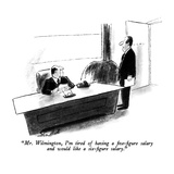 """Mr. Wilmington, I'm tired of having a five-figure salary and would like a…"" - New Yorker Cartoon Regular Giclee Print by Stan Hunt"