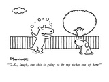 """O.K., laugh, but this is going to be my ticket out of here."" - New Yorker Cartoon Premium Giclee Print by Charles Barsotti"