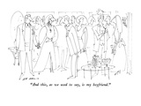 """And this, as we used to say, is my boyfriend."" - New Yorker Cartoon Premium Giclee Print by Ed Arno"