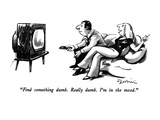 """Find something dumb.   Really dumb.  I'm in the mood."" - New Yorker Cartoon Premium Giclee Print by Eldon Dedini"
