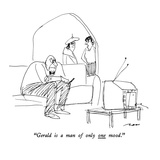 """Gerald is a man of only one mood."" - New Yorker Cartoon Premium Giclee Print by Al Ross"