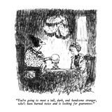 """""""You're going to meet a tall, dark, and handsome stranger, who's been burn…"""" - New Yorker Cartoon Giclee Print by Robert Weber"""