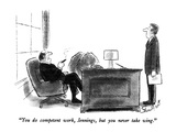 """You do competent work, Jennings, but you never take wing."" - New Yorker Cartoon Regular Giclee Print by Stan Hunt"