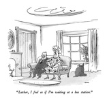 """Luther, I feel as if I'm waiting at a bus station."" - New Yorker Cartoon Premium Giclee Print by George Booth"