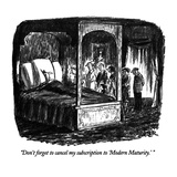 """Don't forget to cancel my subscription to 'Modern Maturity.' "" - New Yorker Cartoon Premium Giclee Print by Robert Weber"