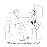"""Now let's turn to the business of us."" - New Yorker Cartoon Premium Giclee Print by Richard Cline"