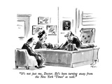 """It's not just me, Doctor.  He's been turning away from the New York 'Time…"" - New Yorker Cartoon Premium Giclee Print by Lee Lorenz"