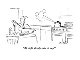 """All right already, take it easy!"" - New Yorker Cartoon Premium Giclee Print by Frank Modell"