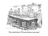 """No, we don't have a TV, but we do have a news team."" - New Yorker Cartoon Premium Giclee Print by Bill Woodman"
