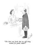 """Are there any books that are still being written for gentle reader"" - New Yorker Cartoon Regular Giclee Print by Stan Hunt"