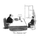 """I'm a Renaissance man."" - New Yorker Cartoon Regular Giclee Print by Stan Hunt"
