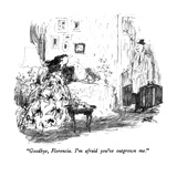 """Goodbye, Florencia.  I'm afraid you've outgrown me."" - New Yorker Cartoon Premium Giclee Print by Robert Weber"