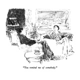 """You remind me of somebody."" - New Yorker Cartoon Premium Giclee Print by Robert Weber"