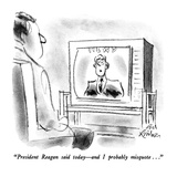 """President Reagan said today – and I probably misquote..."" - New Yorker Cartoon Premium Giclee Print by Ed Fisher"