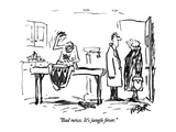"""Bad news. It's jungle fever."" - New Yorker Cartoon Premium Giclee Print by Robert Weber"