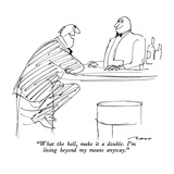"""What the hell, make it a double.  I'm living beyond my means anyway."" - New Yorker Cartoon Premium Giclee Print by Al Ross"