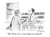 """Mr. Colton, do we stand behind our products"" - New Yorker Cartoon Regular Giclee Print by Mike Twohy"