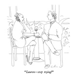 """Lauren—stop trying!"" - New Yorker Cartoon Premium Giclee Print by Richard Cline"