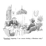 """Something's happening. I saw someone drinking a Manhattan today."" - New Yorker Cartoon Regular Giclee Print by Dana Fradon"