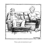 """I have a fear of commitment to you."" - New Yorker Cartoon Reproduction procédé giclée par Matthew Diffee"
