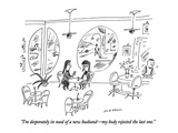 """I'm desperately in need of a new husband—my body rejected the last one."" - New Yorker Cartoon Premium Giclee Print by Michael Maslin"