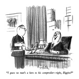 """I guess no man's a hero to his comptroller—right, Higgins"" - New Yorker Cartoon Premium Giclee Print by Donald Reilly"