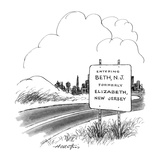 Road sign reads, ENTERING BETH, N.J. FORMERLY ELIZABETH, NEW JERSEY.  - New Yorker Cartoon Giclee Print by Henry Martin