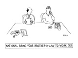 National Bring Your Brother-In-Law to Work Day&#39; - New Yorker Cartoon Premium Giclee Print by Alex Gregory
