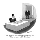 """I'm afraid we have no Grand Panjandrum as such.  What we have is a Mr. Ke…"" - New Yorker Cartoon Premium Giclee Print by J.B. Handelsman"
