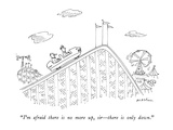 """I'm afraid there is no more up, sir—there is only down."" - New Yorker Cartoon Premium Giclee Print by Michael Maslin"