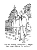 """I'm not running for reëlection.  I already have enough material for my bo…"" - New Yorker Cartoon Premium Giclee Print by Joseph Farris"