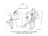 """I wish you'd stop referring to our marriage as 'being in the same boat'!"" - New Yorker Cartoon Premium Giclee-trykk av Al Ross"
