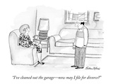 """I've cleaned out the garage—now may I file for divorce"" - New Yorker Cartoon Premium Giclee-trykk av Victoria Roberts"