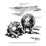 """Don't bring the cares of the barn out into the pasture."" - New Yorker Cartoon Premium Giclee Print by Eldon Dedini"