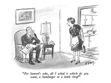 """For heaven's sake, all I asked is which do you want, a hamburger or a lam…"" - New Yorker Cartoon Premium Giclee Print by Barney Tobey"