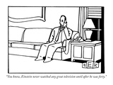 """You know, Einstein never watched any great television until after he was …"" - New Yorker Cartoon Premium Giclee Print by Bruce Eric Kaplan"