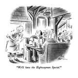 """We'll have the Highwayman Special."" - New Yorker Cartoon Premium Giclee Print by Ed Fisher"