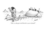 """O.K., so who gets to tell him he's a war criminal"" - New Yorker Cartoon Premium Giclee Print by Tom Cheney"