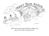 """We're about ready to play 'Meet Your Maker,' but, first, let's meet the r…"" - New Yorker Cartoon Premium Giclee Print by Michael Maslin"