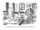 """No.  I don't want to see an all-male production of 'Little Women.' "" - New Yorker Cartoon Regular Giclee Print by Warren Miller"